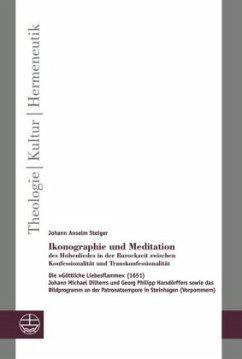 Ikonographie und Meditation des Hohenliedes in der Barockzeit zwischen Konfessionalität und Transkonfessionalität - Steiger, Johann Anselm