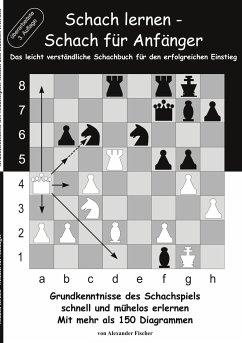 Schach lernen - Schach für Anfänger - Fischer, Alexander