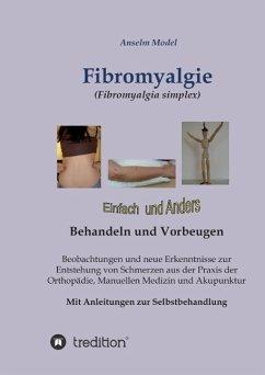 Fibromyalgie (Fibromyalgia simplex) einfach und anders behandeln und vorbeugen - Model, Anselm
