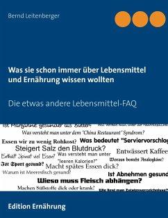 Was sie schon immer über Lebensmittel und Ernährung wissen wollten - Leitenberger, Bernd