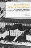 Archivarbeit im und für den Nationalsozialismus