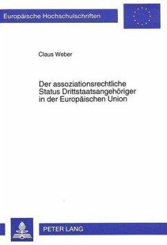 Der assoziationsrechtliche Status Drittstaatsangehöriger in der Europäischen Union - Weber, Claus