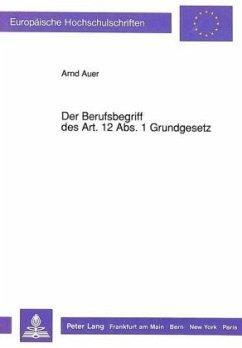 Der Berufsbegriff des Art. 12 Abs. 1 Grundgesetz - Auer, Arnd