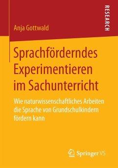 Sprachförderndes Experimentieren im Sachunterricht - Gottwald, Anja