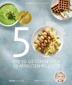 Die 50 gesündesten 10-Minuten-Rezepte - Fleck, Anne; Vössing, Susanne
