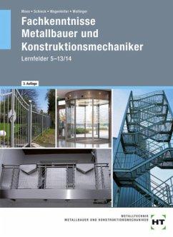Fachkenntnisse Metallbauer und Konstruktionsmechaniker nach Lernfeldern 5 bis 13/14 - Moos, Josef; Schieck, Jörg; Wagenleiter, Hans Werner; Wollinger, Peter