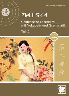 Ziel HSK 4. Chinesische Lesetexte mit Vokabeln und Grammatik - Teil 2 - Huang, Hefei; Ziethen, Dieter