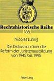 Die Diskussion über die Reform der Juristenausbildung von 1945 bis 1995