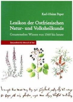 Lexikon der Ostfriesischen Natur- und Volksheilkunde - Peper, Karl-Heinz