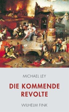 Die kommende Revolte - Ley, Michael