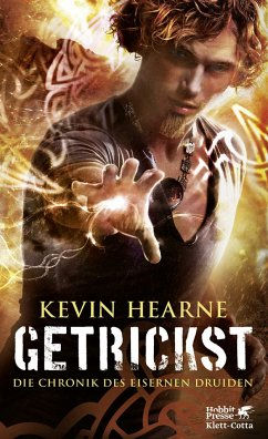 Getrickst / Die Chronik des Eisernen Druiden Bd.4 - Hearne, Kevin