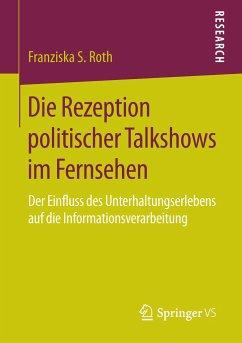 Die Rezeption politischer Talkshows im Fernsehen - Roth, Franziska S.