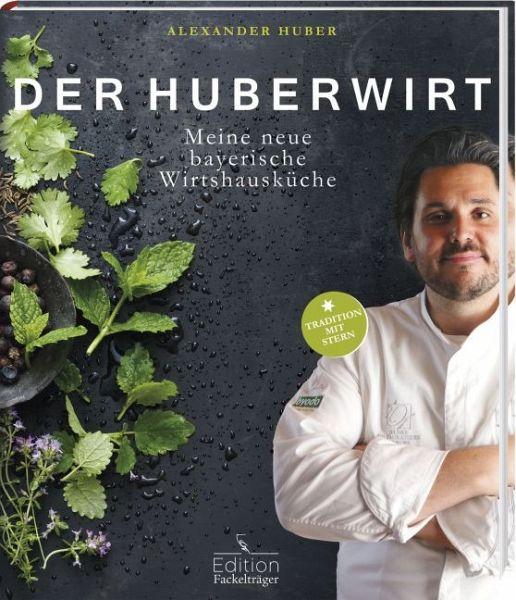 Der Huberwirt - Meine neue bayerische Wirtshausküche - Huber, Alexander