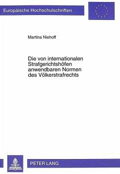 Die von internationalen Strafgerichtshöfen anwendbaren Normen des Völkerstrafrechts - Niehoff, Martina
