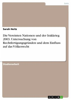 Die Vereinten Nationen und der Irakkrieg 2003. Untersuchung von Rechtfertigungsgründen und dem Einfluss auf das Völkerrecht