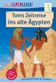 SUPERLESER! Toms Zeitreise ins alte Ägypten / Superleser 3. Lesestufe Bd.8