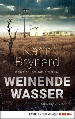 Weinende Wasser / Inspector Albertus Beeslaar Bd.1 (eBook, ePUB) - Brynard, Karin