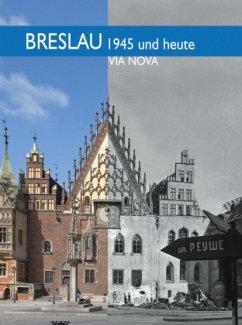 Breslau 1945 und heute