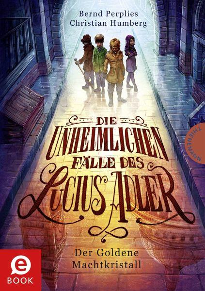 Der Goldene Machtkristall / Die unheimlichen Fälle des Lucius Adler Bd.1 (eBook, ePUB) - Perplies, Bernd; Humberg, Christian
