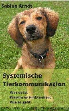 Systemische Tierkommunikation (eBook, ePUB) - Arndt, Sabine