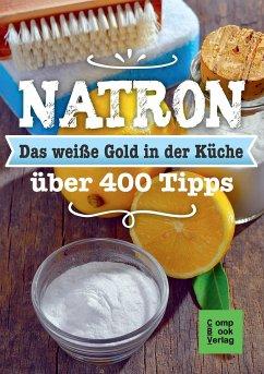 Natron - Das weiße Gold in der Küche - Engler, Karl-Heinz