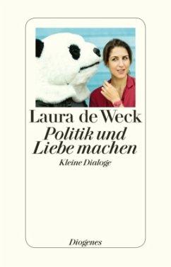Politik und Liebe machen - Weck, Laura de