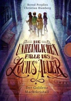 Der Goldene Machtkristall / Die unheimlichen Fälle des Lucius Adler Bd.1 - Perplies, Bernd; Humberg, Christian
