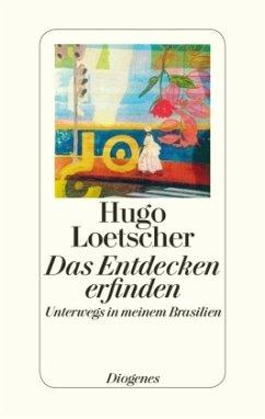 Das Entdecken erfinden - Loetscher, Hugo