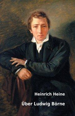 Über Ludwig Börne - Heine, Heinrich