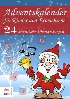 eins zum anderen Media Verlag GmbH Adventskalender für Kinder und Erwachsene: 24 Überraschungen. Weihnachtsmärchen, Weihnachtslieder, Weihnachtsgedichte, Rezepte für Plätzchen und Witze (eBook, ePUB)