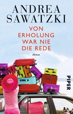 Von Erholung war nie die Rede - Sawatzki, Andrea
