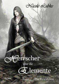 Die Erwählten / Herrscher über die Elemente Bd.1 (eBook, ePUB) - Lübke, Nicole