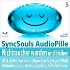 Nichtraucher werden und bleiben - SyncSouls AudioPille - Wirkstoffe: Fakten, Atemübungen, Autosuggestion, Affirmationen, PMR, subliminale Musik (MP3-Download)