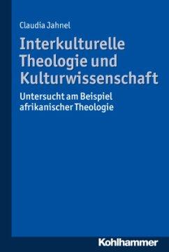 Interkulturelle Theologie und Kulturwissenschaft - Jahnel, Claudia