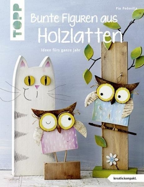 Bunte Figuren Aus Holzlatten Kreativ Kompakt Von Pia Pedevilla
