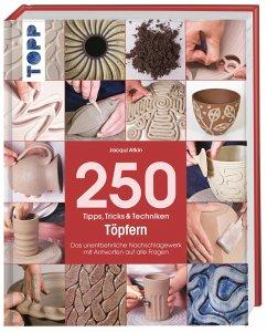 250 Tipps, Tricks und Techniken - Töpfern - Atkin, Jacqui