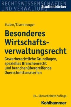 Besonderes Wirtschaftsverwaltungsrecht - Stober, Rolf; Eisenmenger, Sven
