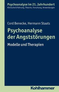 Psychoanalyse der Angststörungen - Benecke, Cord; Staats, Hermann