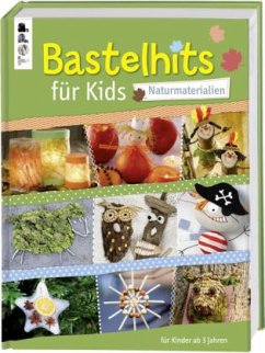 Bastelhits für Kids - Naturmaterialien