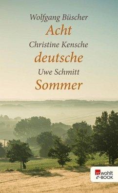 Acht deutsche Sommer (eBook, ePUB) - Schmitt, Uwe; Kensche, Christine; Büscher, Wolfgang