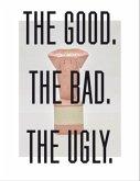 Konstantin Grcic THE GOOD. THE BAD. THE ULGY