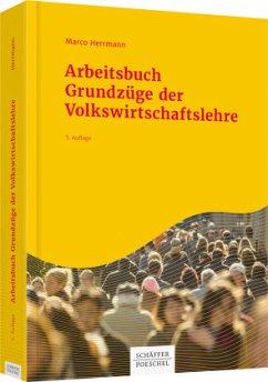 Arbeitsbuch Grundzüge der Volkswirtschaftslehre - Herrmann, Marco