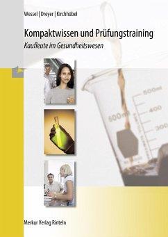 Kompaktwissen und Prüfungstraining. Kaufleute im Gesundheitswesen - Wessel, Bernhard; Dreyer, Torsten; Plötzke, Volker; Kirchhübel, Hilke