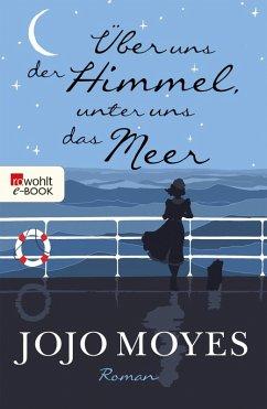 Über uns der Himmel, unter uns das Meer (eBook, ePUB) - Moyes, Jojo