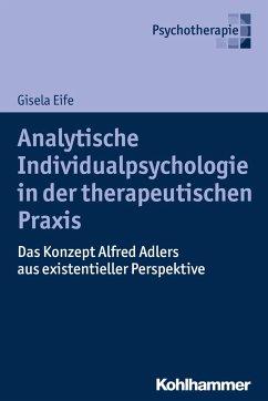 Analytische Individualpsychologie in der therapeutischen Praxis - Eife, Gisela