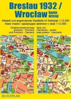 Stadtplan Breslau 1932 / Wroclaw heute dzisiaj - Bloch, Dirk