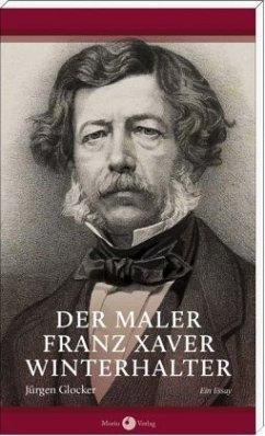 Der Maler Franz Xaver Winterhalter