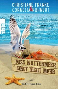 Miss Wattenmeer singt nicht mehr / Ostfriesen-Krimi Bd.3 (eBook, ePUB) - Franke, Christiane; Kuhnert, Cornelia