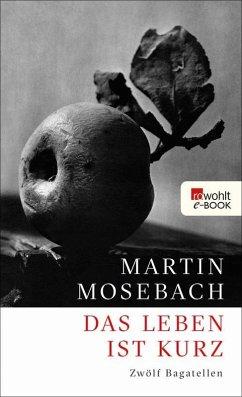 Das Leben ist kurz (eBook, ePUB) - Mosebach, Martin