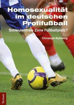 Homosexualität im deutschen Profifußball (eBook, ePUB) - Rohlwing, Christoph